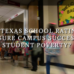 DO TEXAS SCHOOL RATINGS MEASURE CAMPUS SUCCESS OR STUDENT POVERTY?